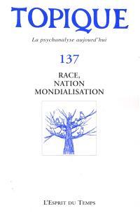 Topique. n° 137, Race, nation, mondialisation