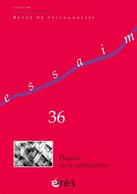 Essaim. n° 36, Destins de la sublimation