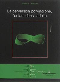 Revue des collèges de clinique psychanalytique du champ lacanien. n° 13, La perversion polymorphe : l'enfant dans l'adulte