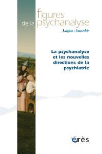 Figures de la psychanalyse. n° 31, La psychanalyse et les nouvelles directions de la psychiatrie