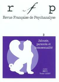 Revue française de psychanalyse. n° 3 (2011), Jalousie, paranoïa et homosexualité