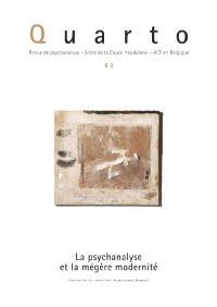 Quarto. n° 83, La psychanalyse et la mégère modernité