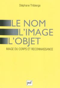 Le nom, l'image, l'objet : image du corps et reconnaissance