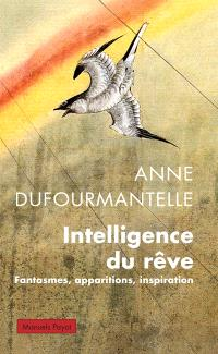 Intelligence du rêve : fantasmes, apparitions, inspiration
