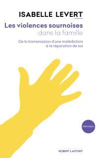Les violences sournoises dans la famille : de la transmission d'une malédiction à la réparation de soi
