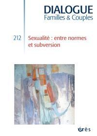 Dialogue. n° 212, Sexualité : entre normes et subversion