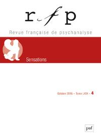 Revue française de psychanalyse. n° 4 (2016), Sensations