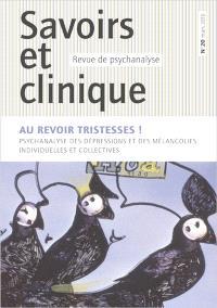 Savoirs et clinique. n° 20, Au revoir tristesses ! : psychanalyse des dépressions et des mélancolies individuelles et collectives