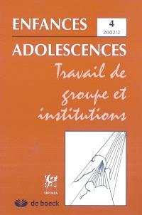 Enfances adolescences. n° 4, Travail de groupe et institutions