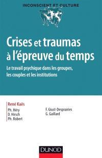Crises et traumas à l'épreuve du temps : le travail psychique dans les groupes, les couples et les institutions