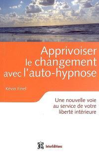Apprivoiser le changement avec l'auto-hypnose : une nouvelle voie au service de votre liberté intérieure