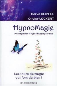 Hypnomagie : les tours de magie qui font du bien ! : prestidigitation et hypnothérapie pour tous