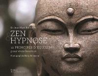 Zen & hypnose : 12 principes pour vivre heureux