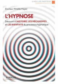 L'hypnose : découvrir l'histoire, les mécanismes et les bienfaits du processus hypnotique