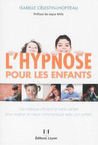 L'hypnose pour les enfants : une pratique efficace et sans danger pour mieux communiquer avec son enfant