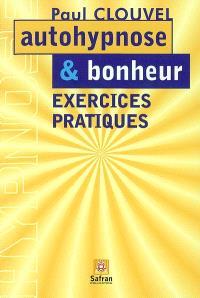 Autohypnose et bonheur : exercices pratiques