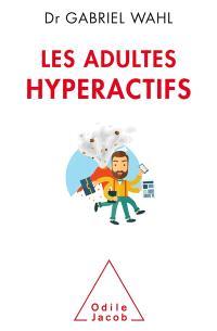 Les adultes hyperactifs : comprendre le TDAH
