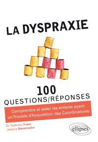 La dyspraxie : 100 questions-réponses : comprendre et aider les enfants ayant un trouble d'acquisition des coordinations, TAC