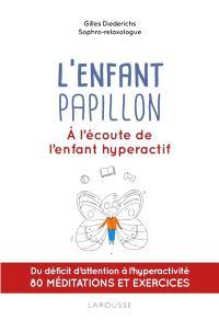L'enfant papillon : à l'écoute de l'enfant hyperactif : du déficit d'attention à l'hyperactivité, 80 méditations et exercices