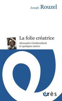 La folie créatrice : Alexandre Grothendieck et quelques autres