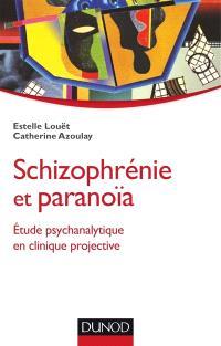 Schizophrénie et paranoïa : étude psychanalytique en clinique projective