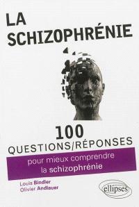 La schizophrénie : 100 questions-réponses pour mieux comprendre la schizophrénie