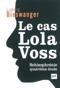Le cas Lola Voss : schizophrénie, quatrième étude