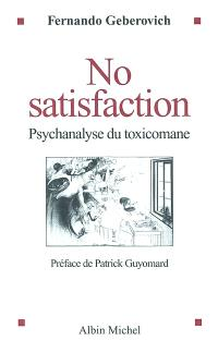 No satisfaction : psychanalyse du toxicomane