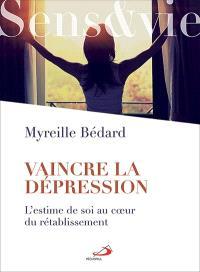 Vaincre la dépression  : l' estime de soi au coeur du rétablissement