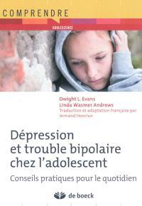 Dépression et troubles bipolaires chez l'adolescent : conseils pratiques pour le quotidien