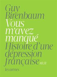 Vous m'avez manqué : histoire d'une dépression française : récit