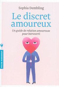 Le discret amoureux : un guide de relation amoureuse pour introverti : le bonheur en toute discrétion