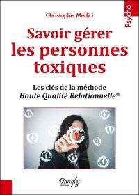 Savoir gérer les personnes toxiques : les clés de la méthode Haute qualité relationnelle