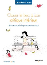 Clouer le bec à son critique intérieur : petit manuel de promotion de soi