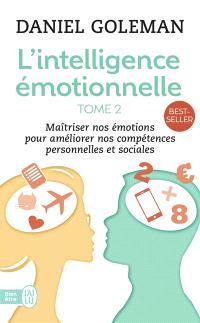 L'intelligence émotionnelle. Volume 2, Accepter ses émotions pour s'épanouir dans son travail