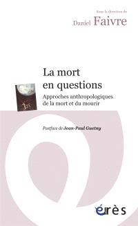 La mort en questions : approches anthropologiques de la mort et du mourir