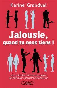 Jalousie, quand tu nous tiens ! : les confessions intimes des couples, les clefs pour surmonter cette épreuve