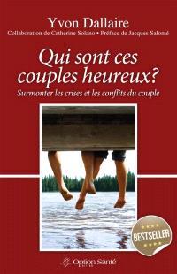 Qui sont ces couples heureux?  : Surmonter les crises et les conflits du couple.