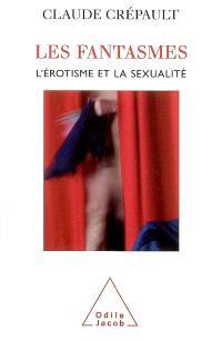 Les fantasmes, l'érotisme et la sexualité : l'étonnante étrangeté d'Eros