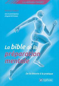 La bible de la préparation mentale : de la théorie à la pratique : la méthode Target
