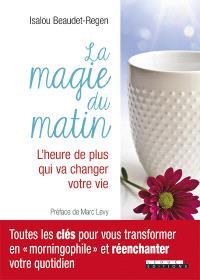 La magie du matin : un temps pour construire la vie dont vous rêvez
