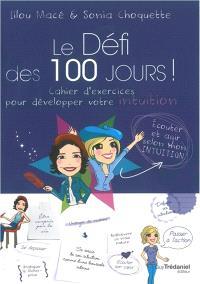 Le défi des 100 jours ! : cahier d'exercices pour développer son intuition en 100 jours