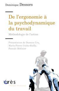 De l'ergonomie à la psychodynamique du travail : méthodologie de l'action
