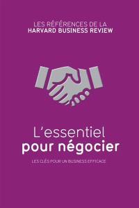 L'essentiel pour négocier : les clés pour un business efficace