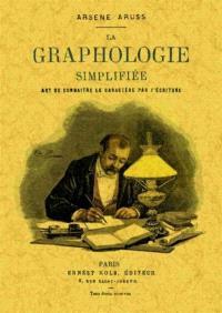 La graphologie simplifiée : art de connaître le caractère par l'écriture : théorie et pratique