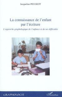 La connaissance de l'enfant par l'écriture : l'approche graphologique de l'enfance et de ses difficultés