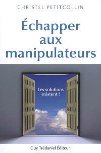 Echapper aux manipulateurs : les solutions existent !