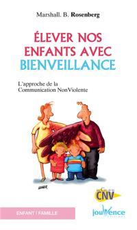 Elever nos enfants avec bienveillance : l'approche de la communication non violente