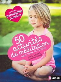 50 activités de méditation pour toute la famille : pour une parentalité positive