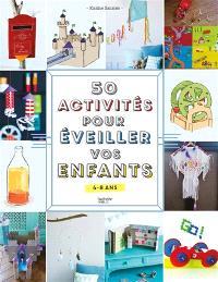 50 activités pour éveiller vos enfants : 4-8 ans